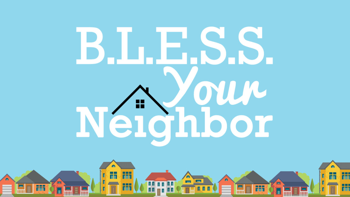 BLESS YOUR NEIGHBOR