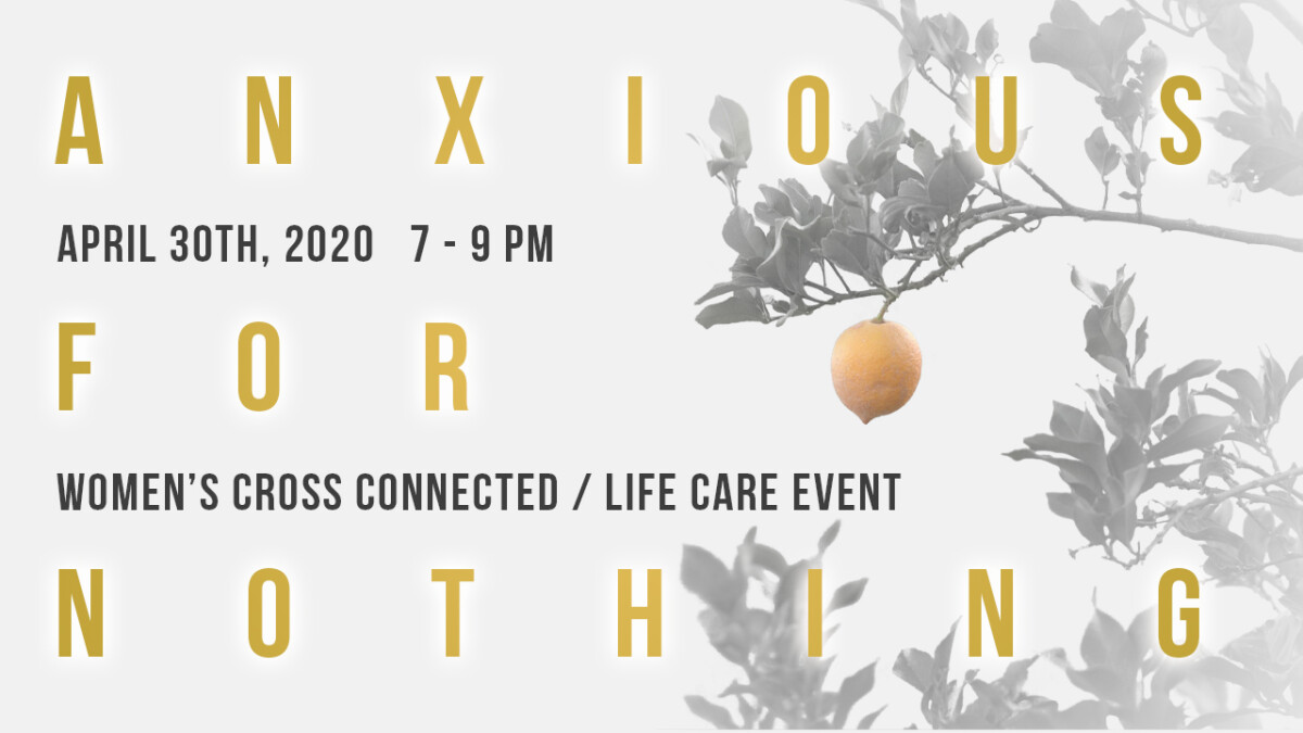 ANXIOUS FOR NOTHING - WOMEN'S CROSS CONNECTED/LIFECARE EVENT (CANCELLED)