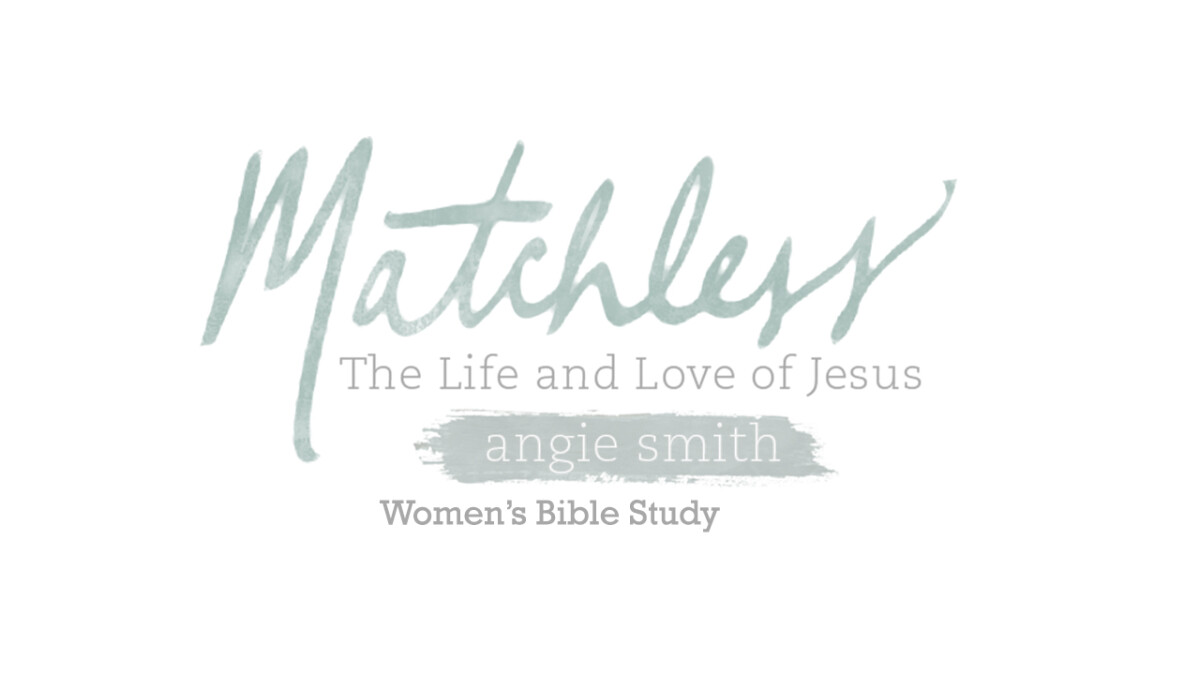 2021 WOMEN'S WINTER BIBLE STUDY: MATCHLESS